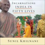 Incarnations India in Fifty Lives, Sunil Khilnani