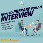 How To Prepare For An Interview Your Step By Step Guide To Preparing For An Interview, HowExpert