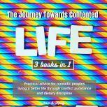 The Journey Towards  Contented Life : Practical advice for  nomadic peoples living a better life  through conflict avoidance and dietary discipline, Jason D. Lipsey