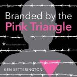 Branded by the Pink Triangle, Ken Setterington