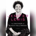 The Mother of Black Hollywood A Memoir, Jenifer Lewis