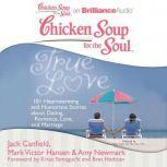 Chicken Soup for the Soul: True Love 101 Heartwarming and Humorous Stories about Dating, Romance, Love, and Marriage, Jack Canfield