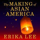 The Making of Asian America A History, Erika Lee
