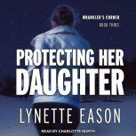Protecting Her Daughter, Lynette Eason