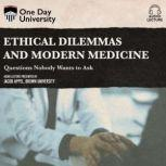 Ethical Dilemmas and Modern Medicine Questions Nobody Wants to Ask, Jacob Appel