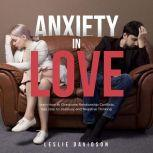 Anxiety in Love: Learn How to Overcome Relationship Conflicts. Say Stop to Jealousy and Negative Thinking, Leslie Davidson