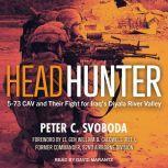Headhunter 5-73 CAV and Their Fight for Iraq's Diyala River Valley, Peter C. Svoboda