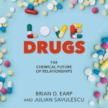 Love Drugs The Chemical Future of Relationships, Brian D. Earp