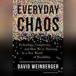 Everyday Chaos Technology, Complexity, and How We're Thriving in a New World of Possibility, David Weinberger