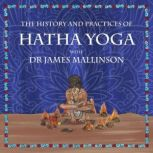 The History and Practices of Hatha Yoga with Dr James Mallinson, Dr. James Mallinson
