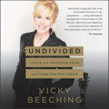 Undivided Coming Out, Becoming Whole, and Living Free from Shame, Vicky Beeching