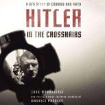 Hitler In the Crosshairs A GI's Story of Courage and Faith, Maurice Possley