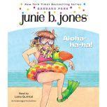 Junie B., First Grader: Aloha-Ha-Ha! Junie B. Jones #26, Barbara Park