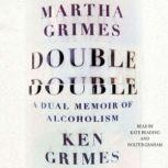 Double Double A Dual Memoir of Alcoholism, Martha Grimes