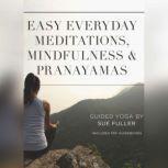 Easy Everyday Meditations, Mindfulness, and Pranayamas, Sue Fuller