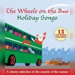 The Wheels on the Bus Holiday Songs, various authors