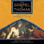 The Gospel of Thomas The Gnostic Wisdom of Jesus, Jean-Yves Leloup