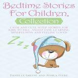 Bedtime Stories For Children, Collection: Calm and Cute sleep stories for Kids to fall asleep fast, learning mindfulness and feeling loved, Danielle Greene