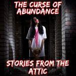 The Curse Of Abundance, Stories From The Attic
