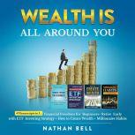 Wealth is All Around You (New Version) Financial Freedom for Beginners + Retire Early with ETF Investing Strategy + How to Create Wealth + Millionaire Habits, Nathan Bell