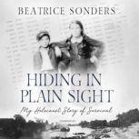 Hiding in Plain Sight My Holocaust Story of Survival, Beatrice Sonders