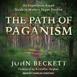 The Path of Paganism An Experience-Based Guide to Modern Pagan Practice, John Beckett