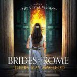 Brides of Rome A Novel of the Vestal Virgins, Debra May Macleod