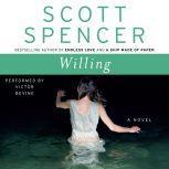Willing A Novel, Scott Spencer