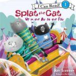 Splat the Cat: Up in the Air at the Fair, Rob Scotton