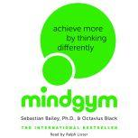 Mind Gym Achieve More by Thinking Differently, Sebastian Bailey