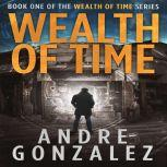 Wealth of Time (Wealth of Time Series, Book 1), Andre Gonzalez