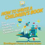 How To Write a Children's Book Your Step By Step Guide To Writing a Children's Book, HowExpert