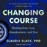 Changing Course Healing from Loss, Abandonment, and Fear, PhD Black