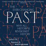 The Ever-Changing Past Why All History is Revisionist History, Jr. Banner
