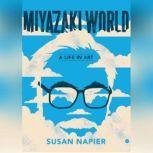 Miyazakiworld A Life in Art, Susan Napier