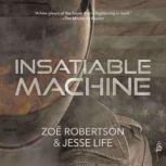 Insatiable Machine, Zoe Robertson