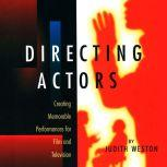 Directing Actors Creating Memorable Performances for Film and Television, Judith Weston
