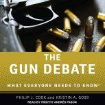 The Gun Debate What Everyone Needs to Know, Philip J. Cook