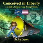 Conceived in Liberty A comedic, timeless romp through American history, Don Canaan