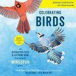 Celebrating Birds An Interactive Field and Listening Guide Inspired by the Wingspan Game, Natalia Rojas