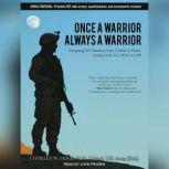 Once a Warrior---Always a Warrior Navigating the Transition from Combat to Home---Including Combat Stress, PTSD, and mTBI, M.D. Hoge