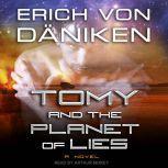 Tomy and the Planet of Lies, Erich von Daniken