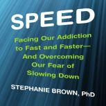 Speed Facing Our Addiction to Fast and Faster--And Overcoming OurFear of Slowing Down, Stephanie Brown