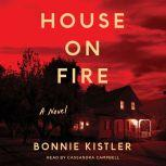 House on Fire A Novel, Bonnie Kistler
