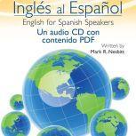 Ingles al Espanol English for Spanish Speakers, Mark R Nesbitt