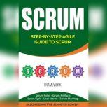 Scrum Step-by-Step Agile Guide to Scrum (Scrum Roles, Scrum Artifacts, Sprint Cycle, User Stories, Scrum Planning), Jason Bennett, Jennifer Bowen