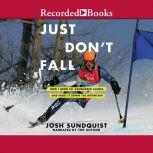 Just Don't Fall International Edition A Hilariously True Story of Childhood, Cancer, Amputation, Romantic Yearning, Truth, and Olympic Greatness, Josh Sundquist