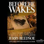 Before He Wakes A True Story of Money, Marriage, Sex and Murder, Jerry Bledsoe