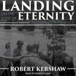 Landing on the Edge of Eternity Twenty-Four Hours at Omaha Beach, Robert Kershaw