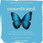 Unmedicated The Four Pillars of Natural Wellness, Madisyn Taylor